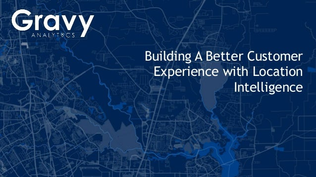 1 Gravy Proprietary and Confidential | gravyanalytics.com Building A Better Customer Experience with Location Intelligence