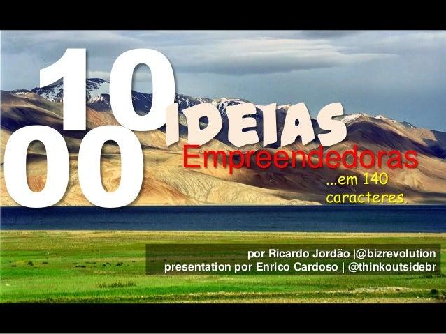 10Ideias por Ricardo Jordão |@bizrevolution presentation por Enrico Cardoso | @thinkoutsidebr Empreendedoras 00 ...em 140 ...