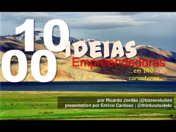 10<br />Ideias<br />00<br />Empreendedoras<br />...em 140 caracteres.<br />por Ricardo Jordão |@bizrevolution<br />present...