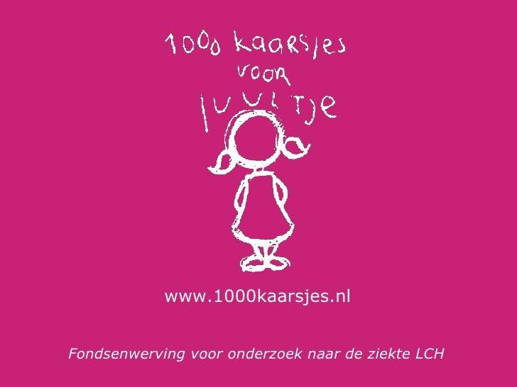 Fondsenwerving voor onderzoek naar de ziekte LCH   www.1000kaarsjes.nl