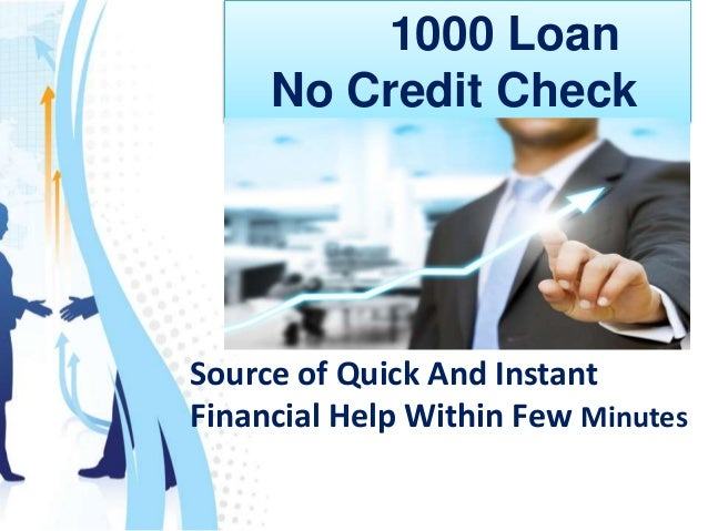 1000 Loan No Credit Check Source of Quick And Instant Financial Help Within Few Minutes
