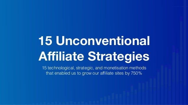 15 Unconventional Affiliate Strategies 15 technological, strategic, and monetisation methods that enabled us to grow our affi...