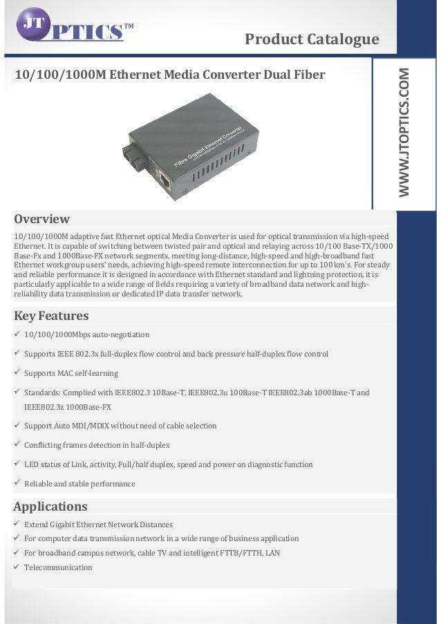WWW.JTOPTICS.COM 10/100/1000M Ethernet Media Converter Dual Fiber Product Catalogue Overview 10/100/1000M adaptive fast Et...