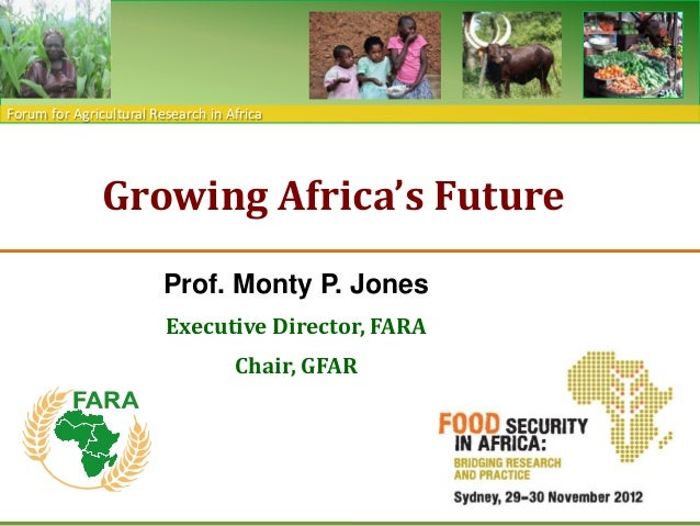 Forum for Agricultural Research in Africa               Growing Africa's Future                         Prof. Monty P. Jon...