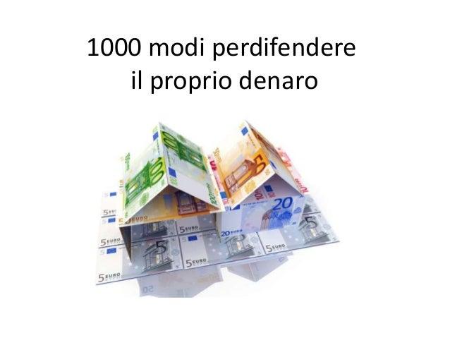 1000 modi perdifendere il proprio denaro