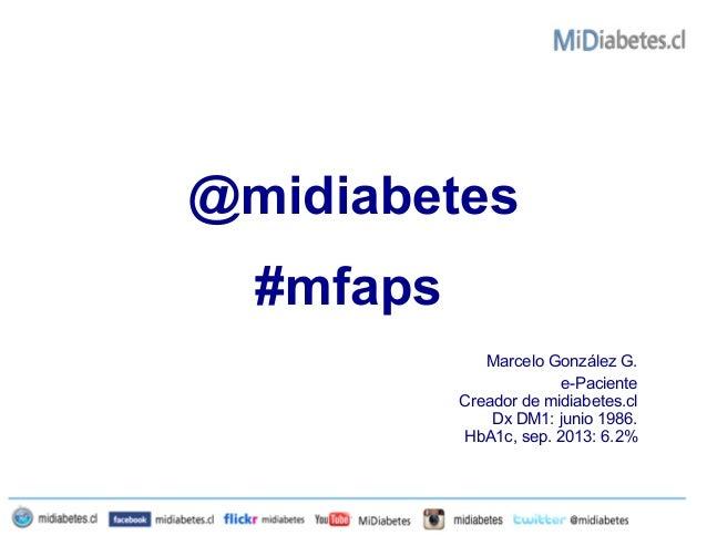 @midiabetes Marcelo González G. e-Paciente Creador de midiabetes.cl Dx DM1: junio 1986. HbA1c, sep. 2013: 6.2% #mfaps
