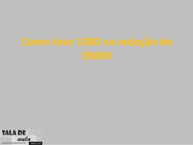 http://limamf.blogspot.com.br/ Como tirar 1000 na redação do ENEM