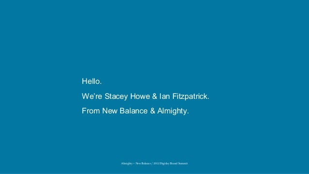 Hello.We're Stacey Howe & Ian Fitzpatrick.From New Balance & Almighty.           Almighty + New Balance / 2012 Digiday Bra...