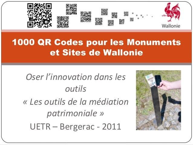 1000 QR Codes pour les Monuments       et Sites de Wallonie   Oser l'innovation dans les              outils  « Les outils...