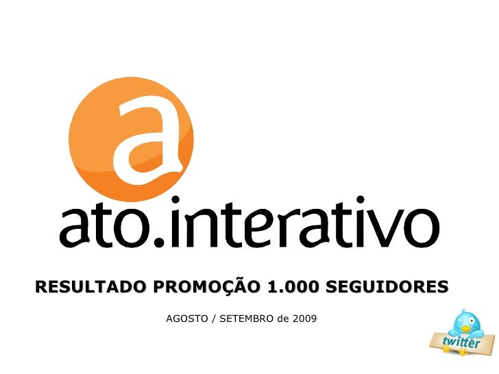 RESULTADO PROMOÇÃO 1.000 SEGUIDORES AGOSTO / SETEMBRO de 2009