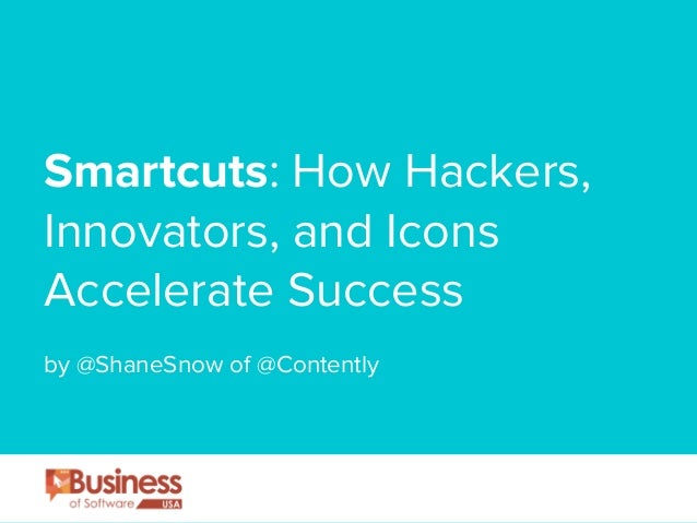Smartcuts: How Hackers, Innovators, and Icons Accelerate Success ! by @ShaneSnow of @Contently