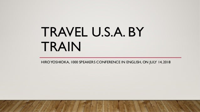 TRAVEL U.S.A. BY TRAIN HIROYOSHIOKA, 1000 SPEAKERS CONFERENCE IN ENGLISH, ON JULY 14, 2018