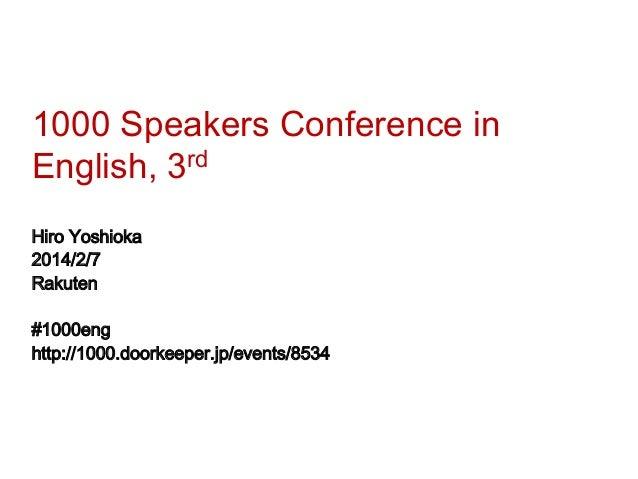 1000 Speakers Conference in English, 3rd Hiro Yoshioka 2014/2/7 Rakuten #1000eng http://1000.doorkeeper.jp/events/8534