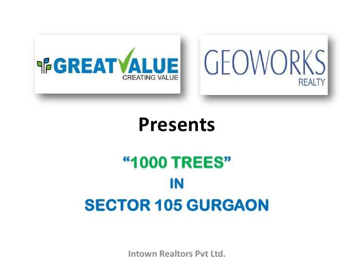 """Presents   """"1000 TREES""""              INSECTOR 105 GURGAON    Intown Realtors Pvt Ltd."""