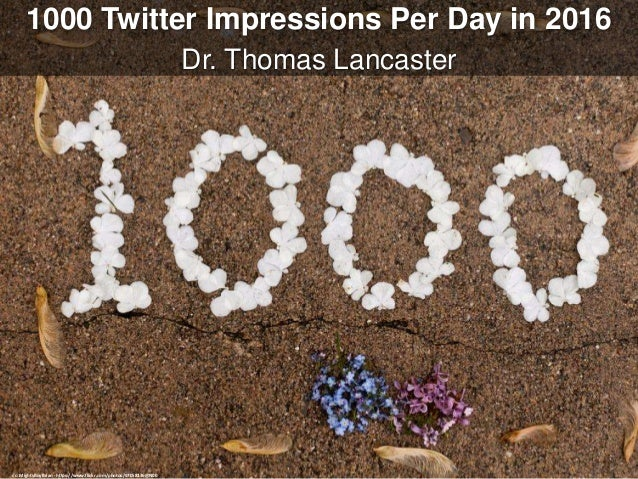 1000 Twitter Impressions Per Day in 2016 Dr. Thomas Lancaster cc: MightyBoyBrian - https://www.flickr.com/photos/97058136@...