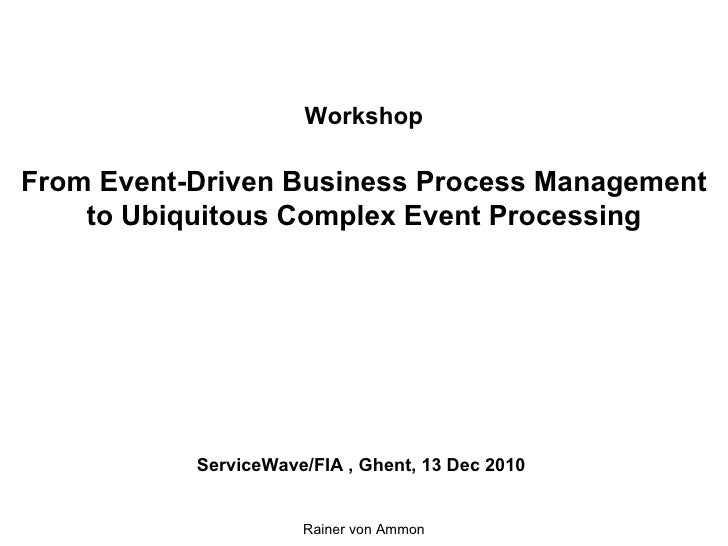 Workshop From Event-Driven Business Process Management to Ubiquitous Complex Event Processing   ServiceWave/FIA , Ghent, 1...