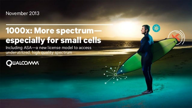 November 2013  1000x: More spectrum— especially for small cells Including ASA—a new license model to access underutilized,...
