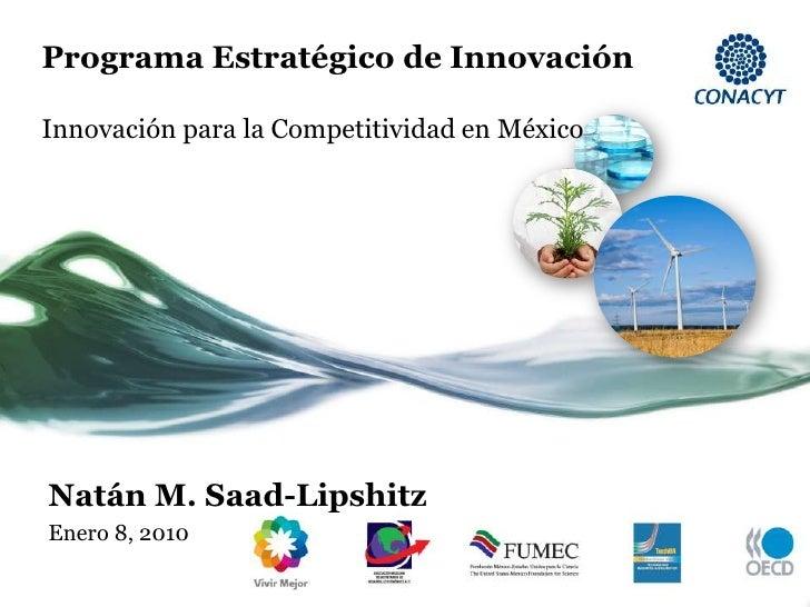 Programa Estratégico de Innovación  Innovación para la Competitividad en México     Natán M. Saad-Lipshitz Enero 8, 2010