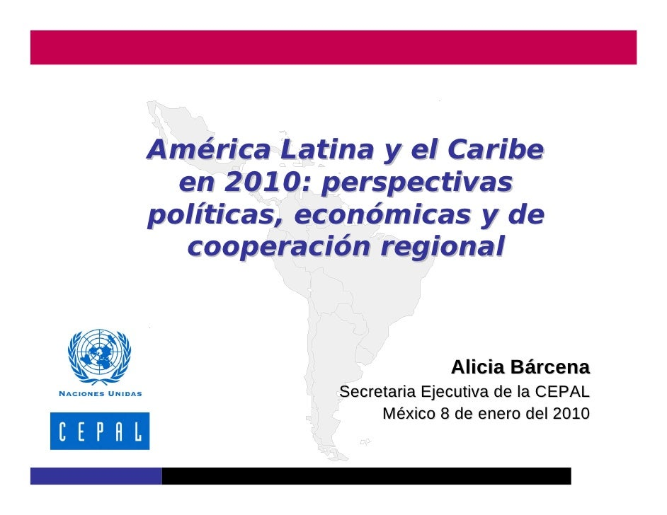 América Latina y el Caribe   en 2010: perspectivas políticas, económicas y de   cooperación regional                      ...