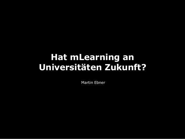 Hat mLearning an Universitäten Zukunft? Martin Ebner