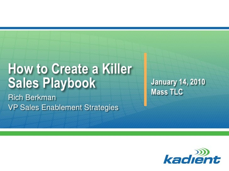 How to Create a KillerSales Playbook                   January 14, 2010                                 Mass TLCRich Berkm...
