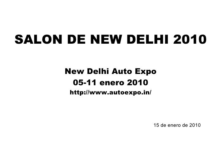 SALON DE NEW DELHI 2010 New Delhi Auto Expo 05-11 enero 2010 http://www.autoexpo.in/ 15 de enero de 2010