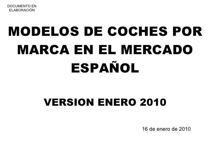 MODELOS DE COCHES POR MARCA EN EL MERCADO ESPAÑOL VERSION ENERO 2010 16 de enero de 2010 DOCUMENTO EN ELABORACIÓN
