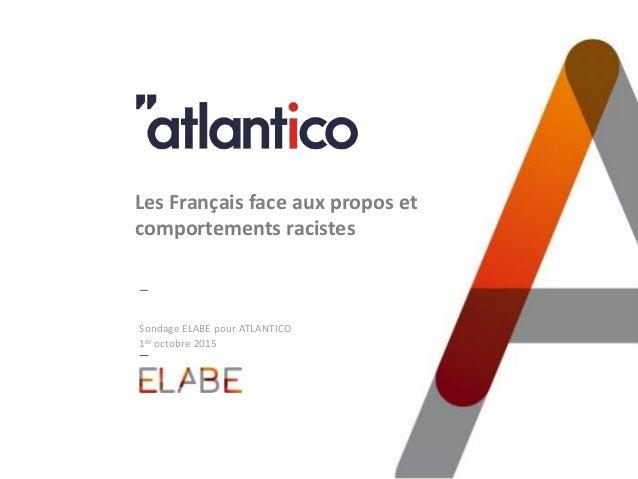 Sondage ELABE pour ATLANTICO 1er octobre 2015 Les Français face aux propos et comportements racistes