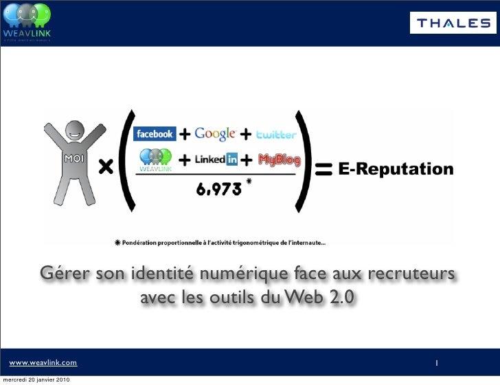 Gérer son identité numérique face aux recruteurs                         avec les outils du Web 2.0     www.weavlink.com  ...