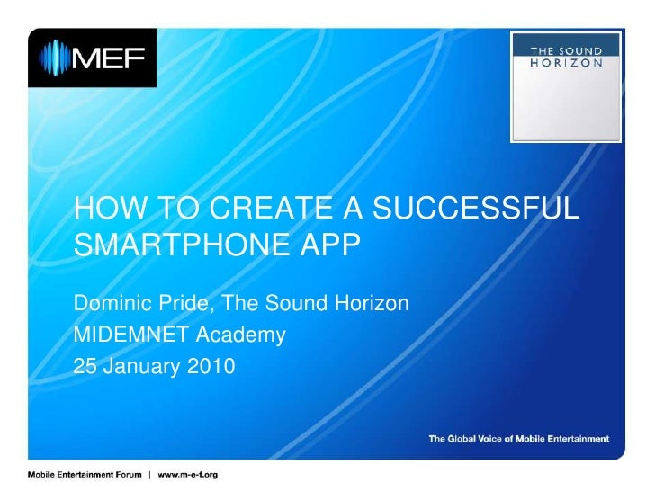HOW TO CREATE A SUCCESSFUL SMARTPHONE APP<br />Dominic Pride, The Sound Horizon<br />MIDEMNET Academy<br />25 January 2010...