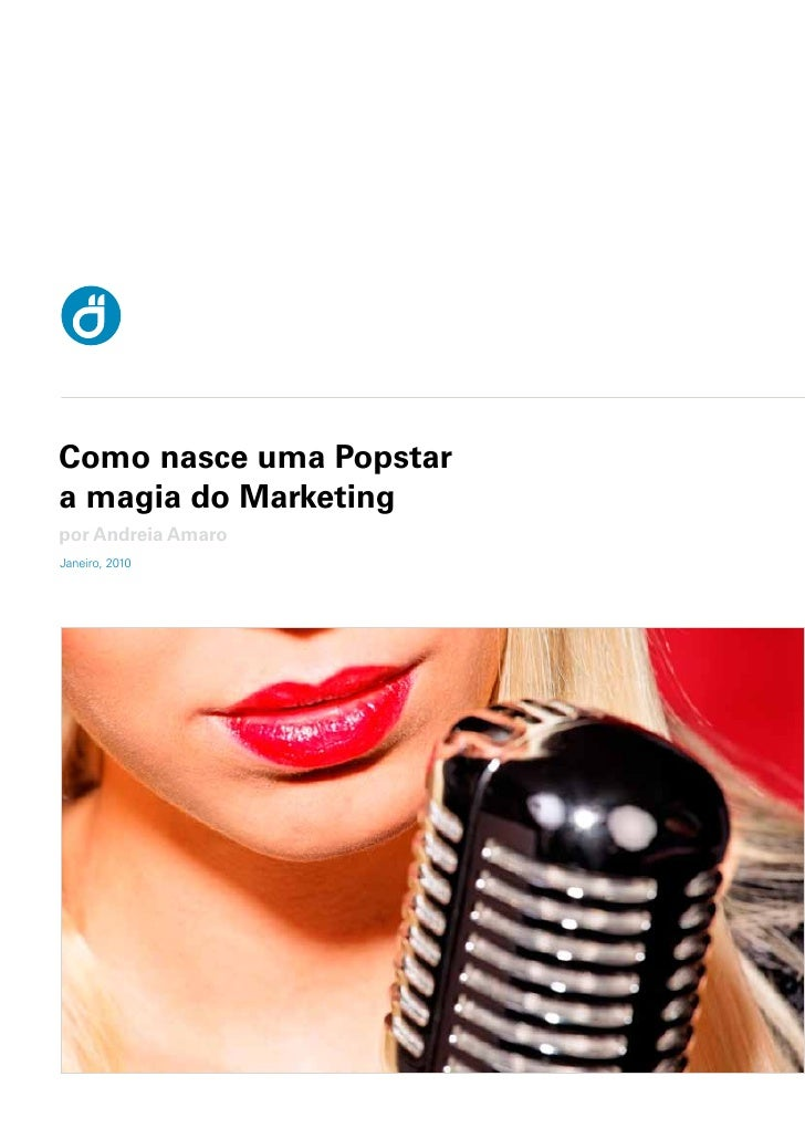 Como nasce uma Popstara magia do Marketingpor Andreia AmaroJaneiro, 2010