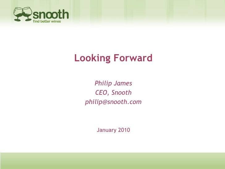 Looking Forward Philip James CEO, Snooth [email_address] January 2010