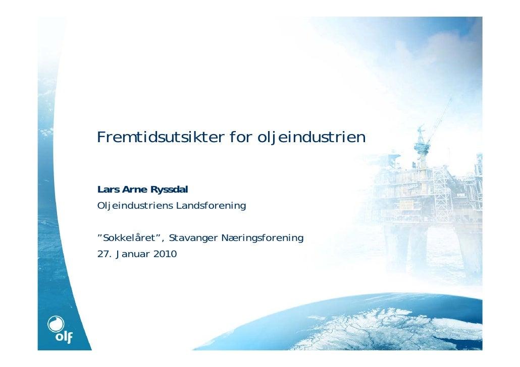 """Fremtidsutsikter for oljeindustrien  Lars Arne Ryssdal Oljeindustriens Landsforening  """"Sokkelåret"""", Stavanger Næringsforen..."""