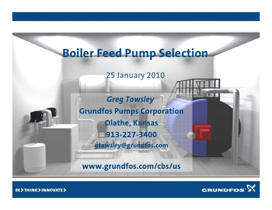 Boiler Feed Pump Selection         25 January 2010          Greg Towsley   Grundfos Pumps Corporation         Olathe, Kans...
