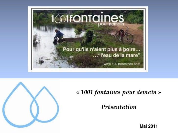 « 1001 fontaines pour demain »        Présentation                       Mai 2011