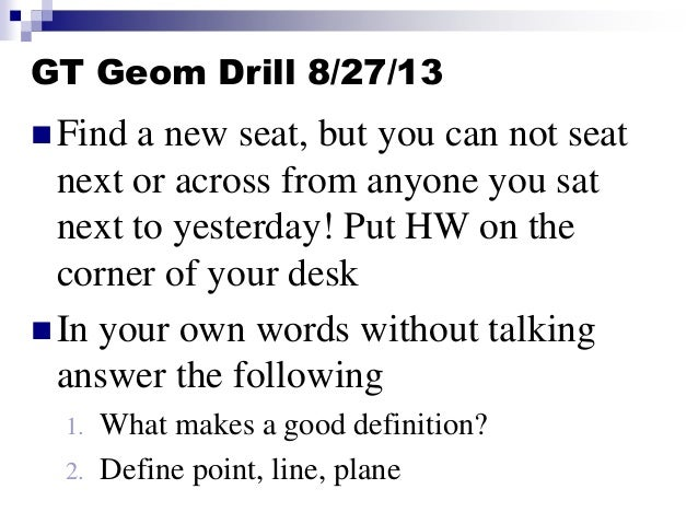 GT Geom Drill 8/27/13  Find a new seat, but you can not seat next or across from anyone you sat next to yesterday! Put HW...