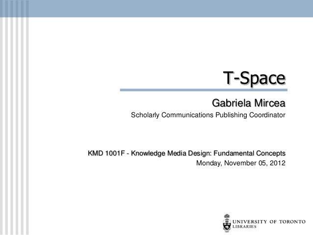 T-Space                                    Gabriela Mircea            Scholarly Communications Publishing CoordinatorKMD 1...