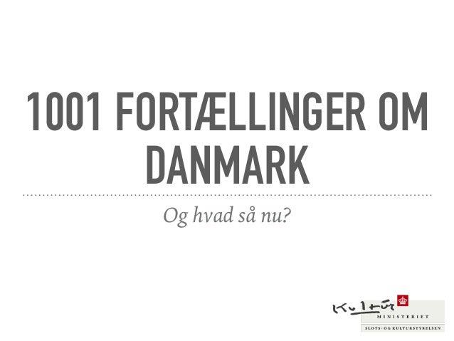 1001 FORTÆLLINGER OM DANMARK Og hvad så nu?