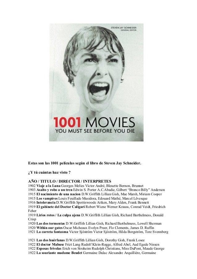 Estas son las 1001 películas según el libro de Steven Jay Schneider. ¿Y tú cuántas haz visto ? AÑO / TITULO / DIRECTOR / I...