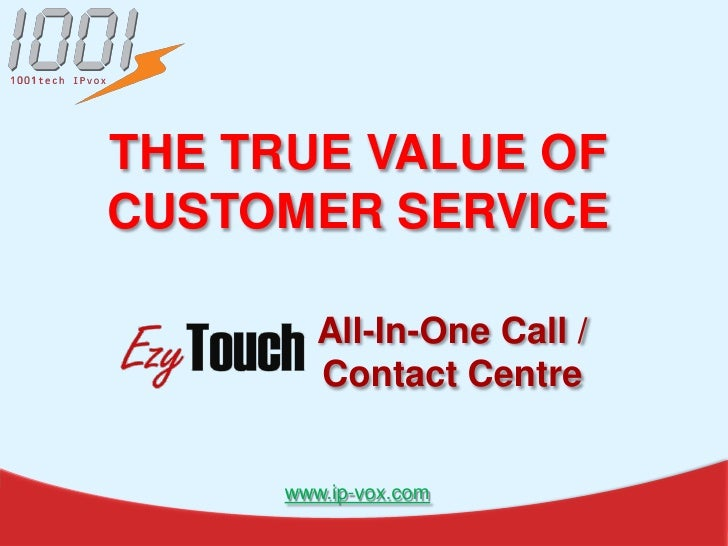 THE TRUE VALUE OFCUSTOMER SERVICE        All-In-One Call /        Contact Centre     www.ip-vox.com
