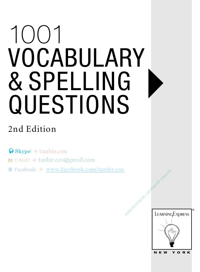 N E W Y O R K 1001 VOCABULARY & SPELLING QUESTIONS 2nd Edition ® w w w .facebook.com /tanbir.ebooks Skype: tanbir.cox www...