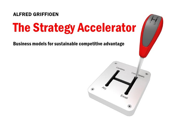 ALFRED GRIFFIOENThe Strategy AcceleratorBusiness models for sustainable competitive advantage