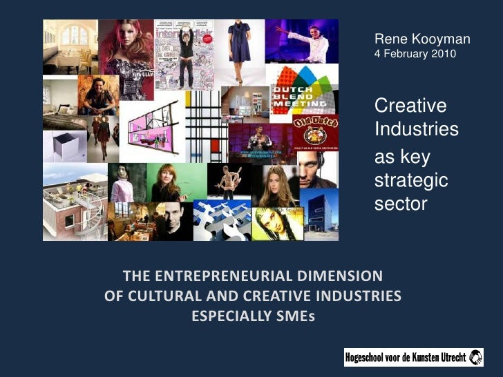 Rene Kooyman<br />4 February 2010<br />Creative Industries<br />as key strategic sector<br />The entrepreneurial dimension...