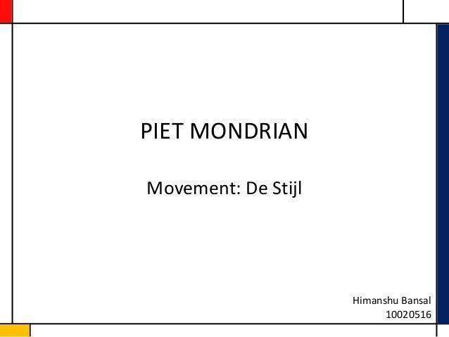 PIET MONDRIANMovement: De Stijl                     Himanshu Bansal                           10020516