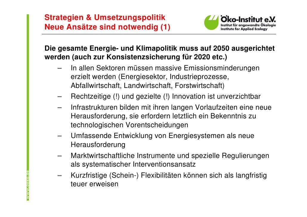 Strategien & Umsetzungspolitik Neue Ansätze sind notwendig (1)  Die gesamte Energie- und Klimapolitik muss auf 2050 ausger...