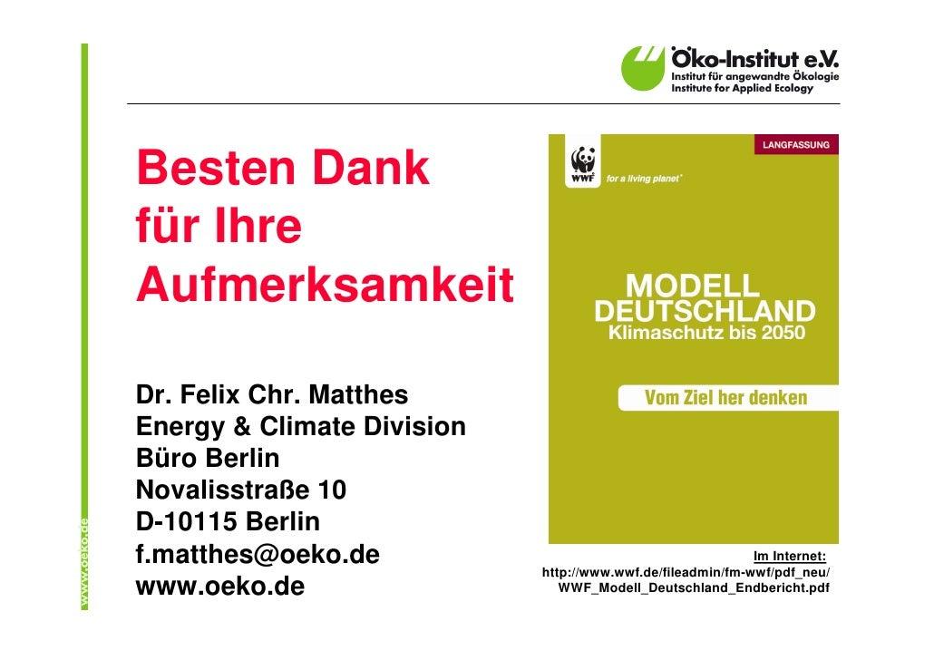Besten Dank für Ihre Aufmerksamkeit  Dr. Felix Chr. Matthes Energy & Climate Division Büro Berlin Novalisstraße 10 D-10115...