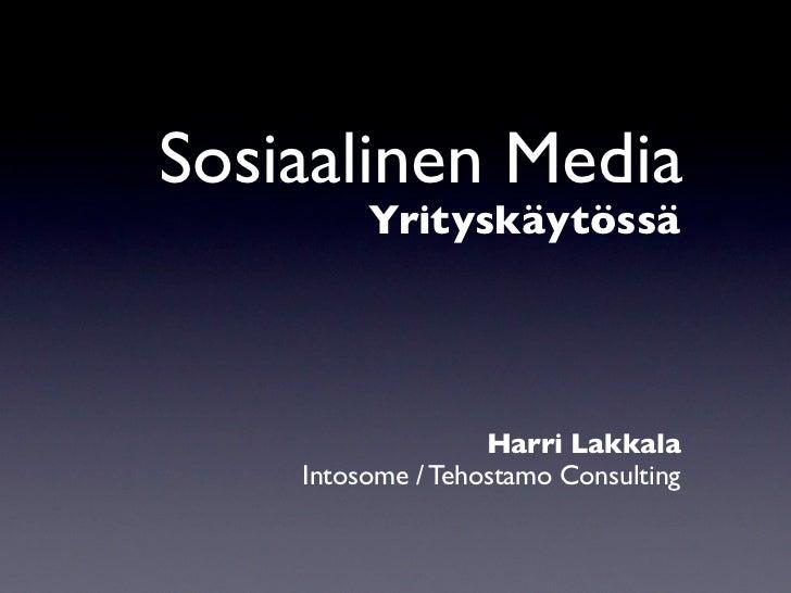 Sosiaalinen Media          Yrityskäytössä                        Harri Lakkala     Intosome / Tehostamo Consulting