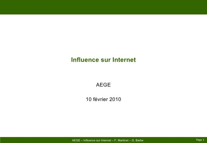 Influence sur Internet AEGE 10 février 2010 Page    AEGE – Influence sur Internet – F. Martinet – G. Barbe