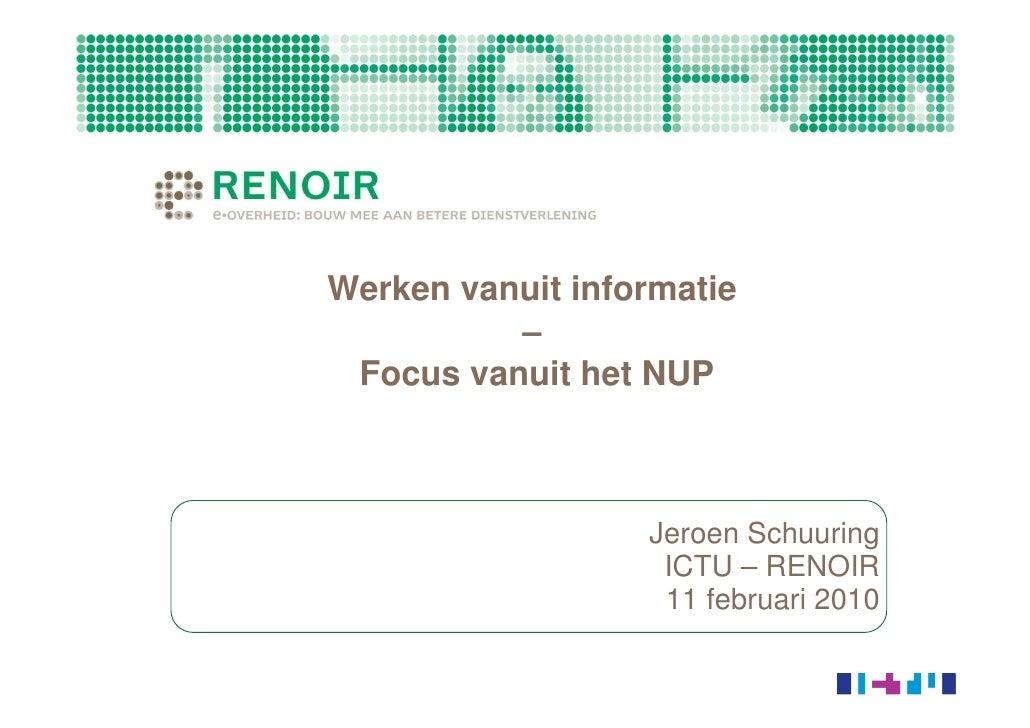 Werken vanuit informatie           –  Focus vanuit het NUP                      Jeroen Schuuring                    ICTU –...