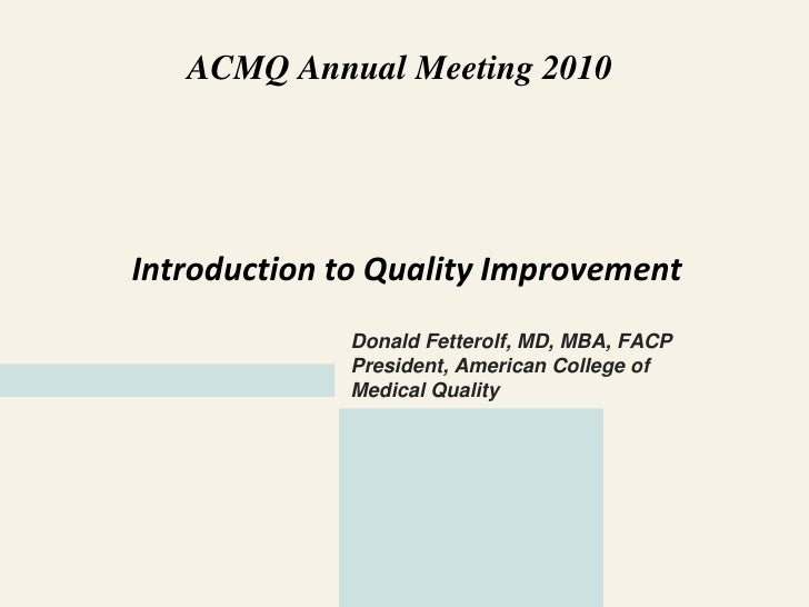ACMQ Annual Meeting 2010     Introduction to Quality Improvement              Donald Fetterolf, MD, MBA, FACP             ...